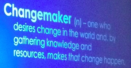 Changemaker: one who desires change in the world and, by gathering knowledge and resources, makes that change happen.